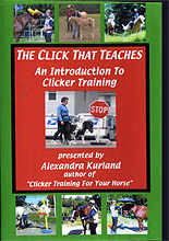 The Click That Teaches : An Introduction to Horse Clicker Training  by Alexandra Kurland