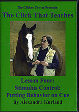 The Click That Teaches Lesson 4: Stimulus Control: Putting Behavior on Cue  by Alexandra Kurland