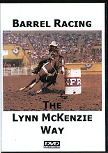 Barrel Racing The Lynn McKenzie Way: It's As Easy as 1,2,3 by Lynn McKenzie