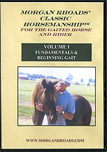 Classic Horsemanship for the Gaited Horse - Volume 1 by Morgan Rhoads