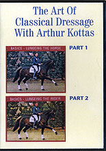 The Art of Classical Dressage with Arthur Kottas : Parts 1 & 2 by Arthur Kottas