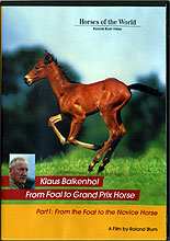 Klaus Balkenhol Training Trilogy - From Foal to Grand Prix Horse : Part 1 : From Foal to Novice Horse by Klaus Balkenhol