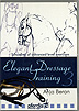Elegant Dressage Training Volume 3 by Anja Beran