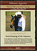 Ranch Roping of the Vaqueros : Basic by Alfonso Aguilar
